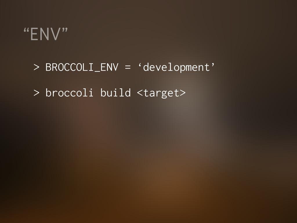 """""""ENV"""" > BROCCOLI_ENV = 'development' > broccoli..."""