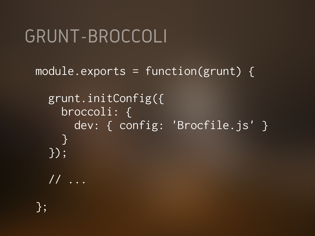 GRUNT-BROCCOLI module.exports = function(grunt)...