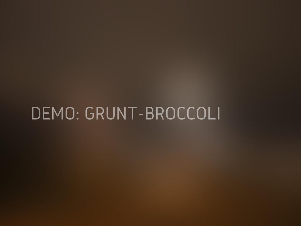 DEMO: GRUNT-BROCCOLI