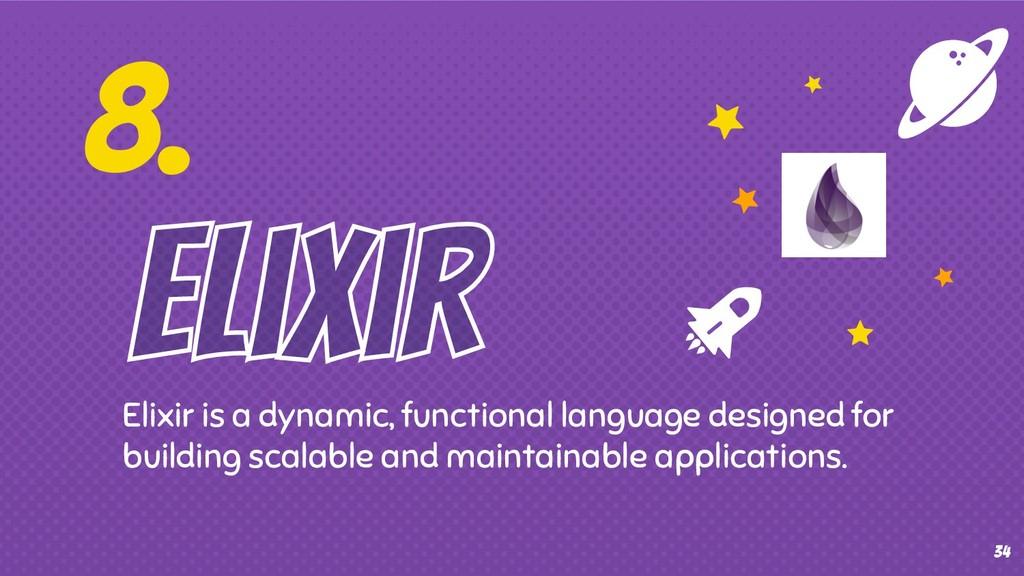 8. Elixir is a dynamic, functional language des...