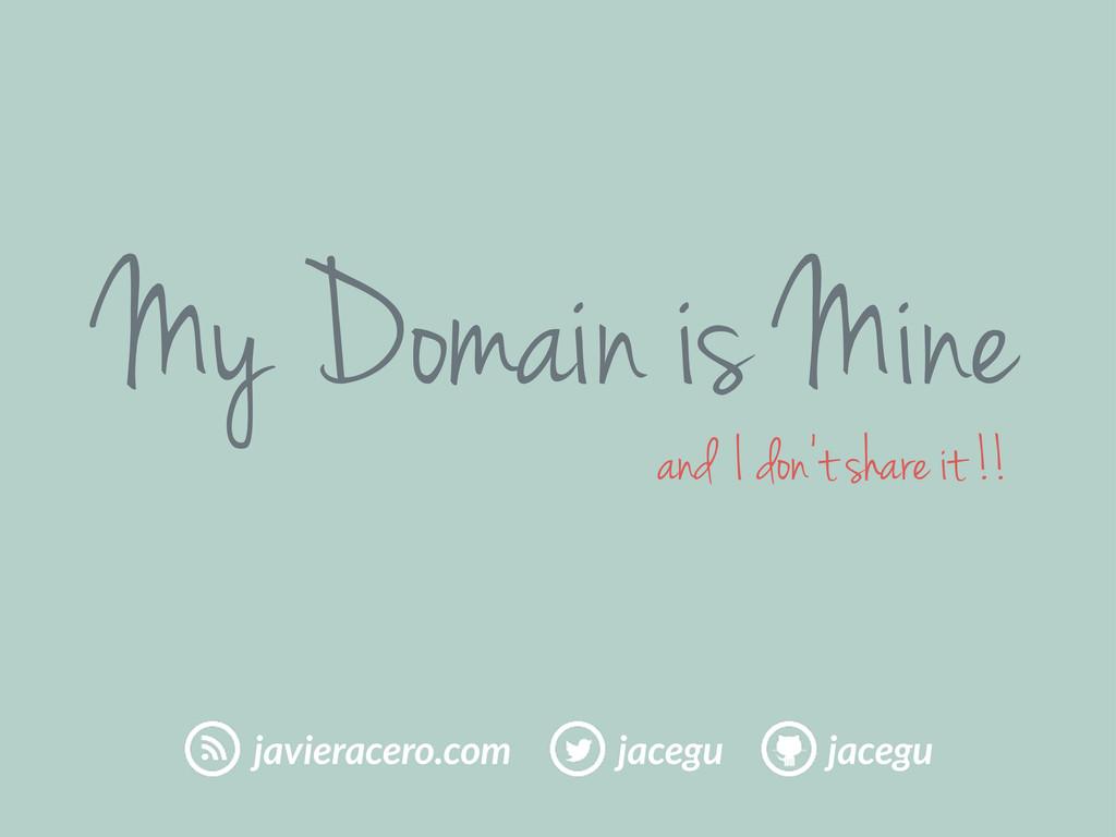 My Domain is Mine jacegu jacegu javieracero.com...