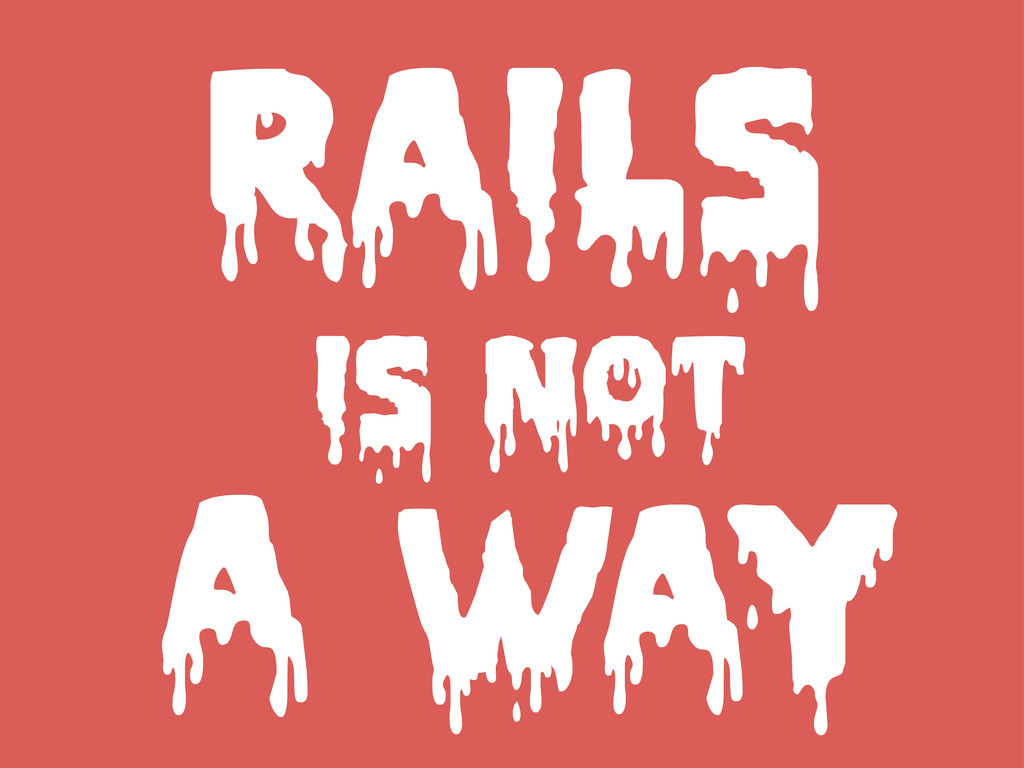 RAILS IS NOT A WAY
