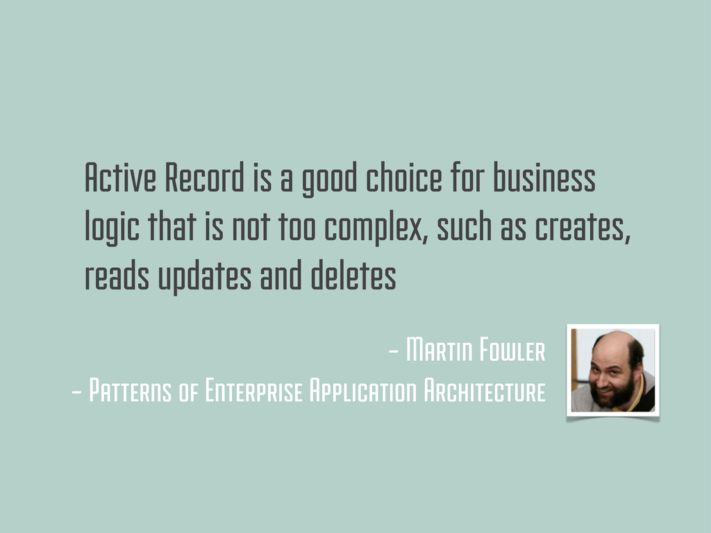 Active Record is a good choice for business log...