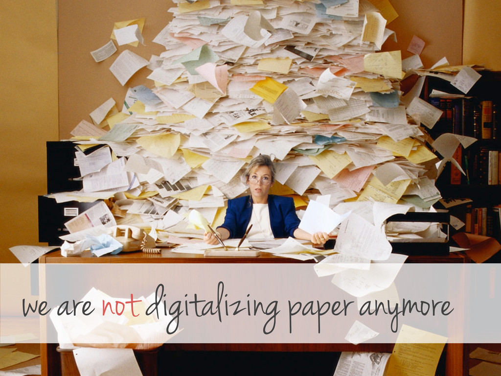 we are not digitalizing paper anymore