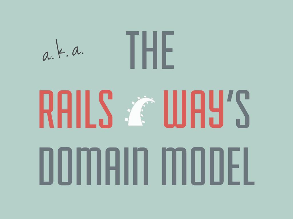 a. k. a. RAILS WAY'S DOMAIN MODEL THE