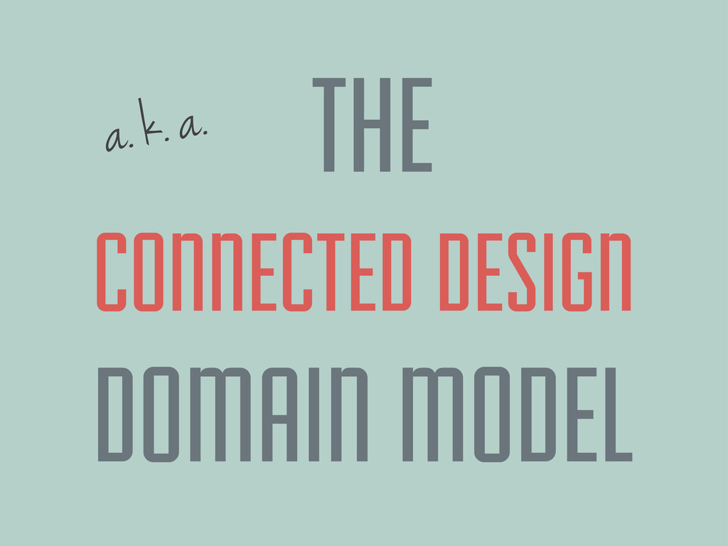 a. k. a. CONNECTED DESIGN DOMAIN MODEL THE