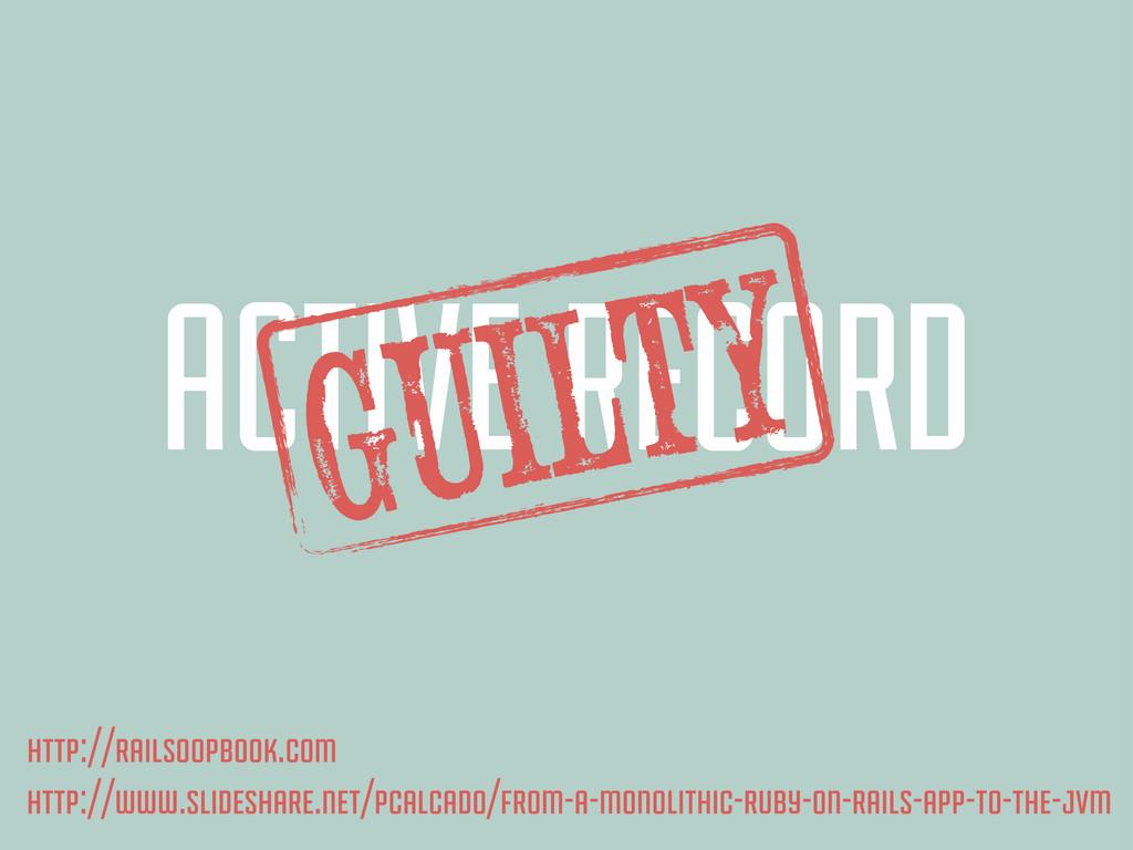 ACTIVE RECORD GuILTY http://railsoopbook.com ht...