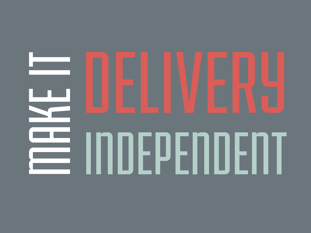 MAKE IT DELIVERY INDEPENDENT
