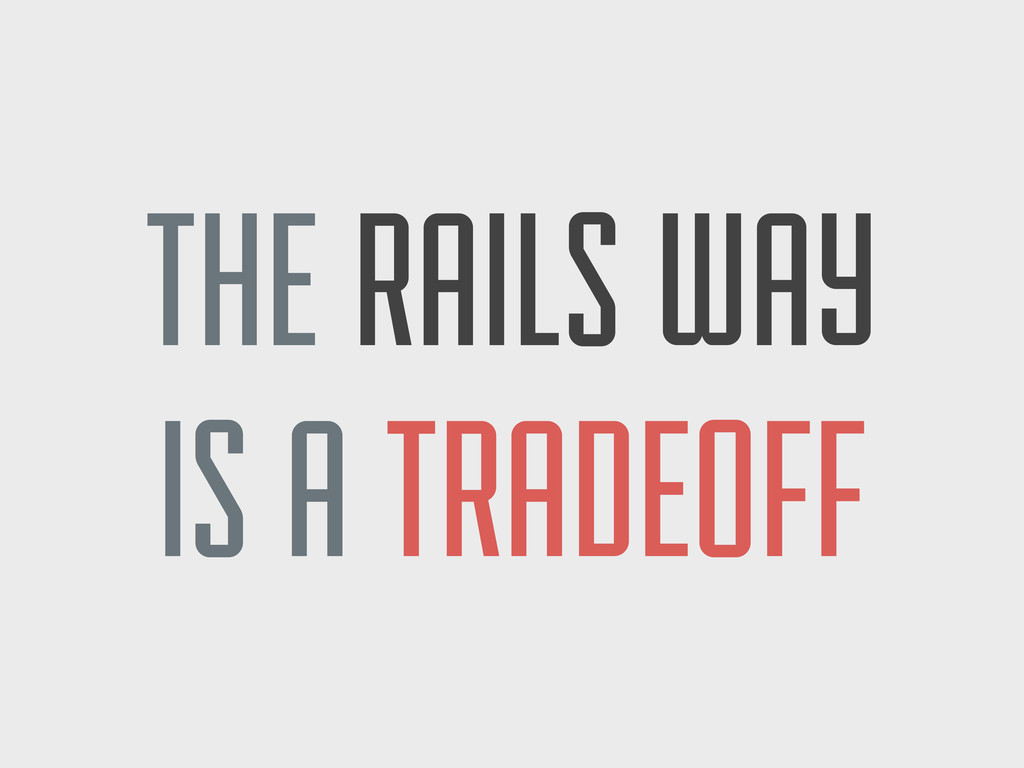THE RAILS WAY IS A TRADEOFF