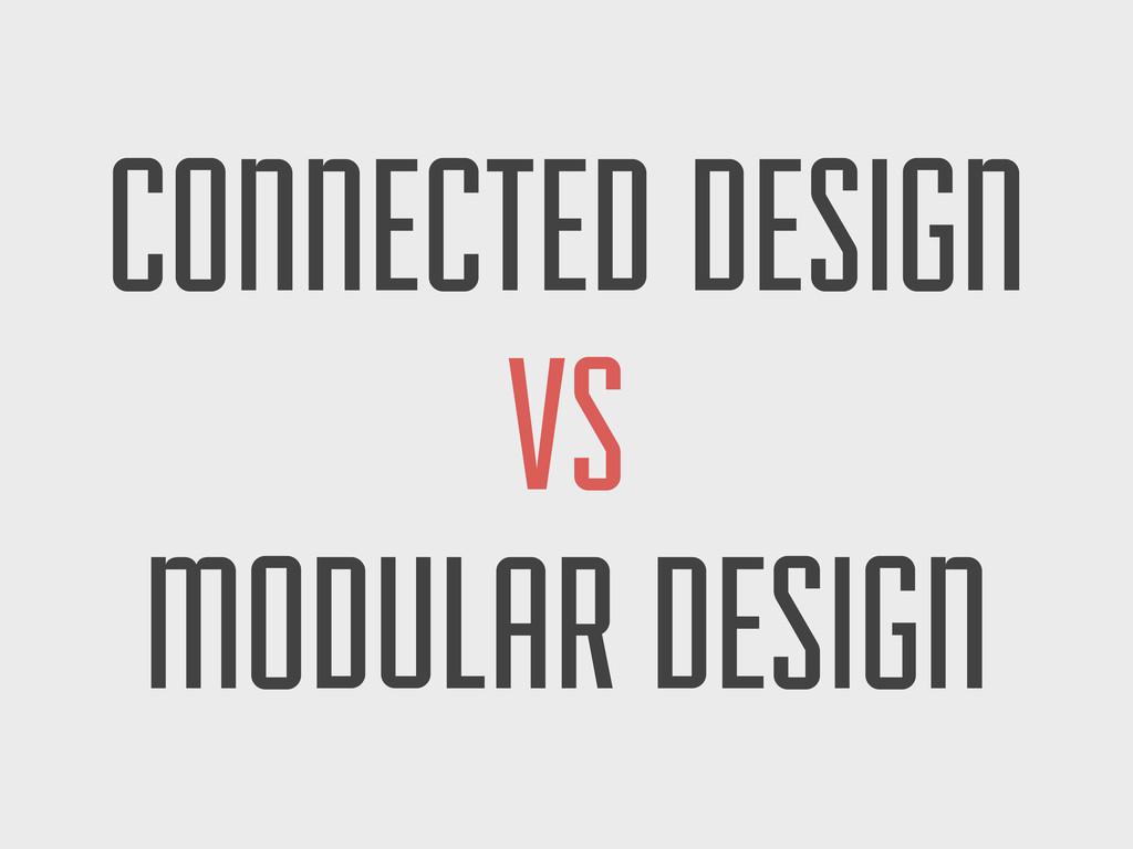 CONNECTED DESIGN VS MODULAR DESIGN