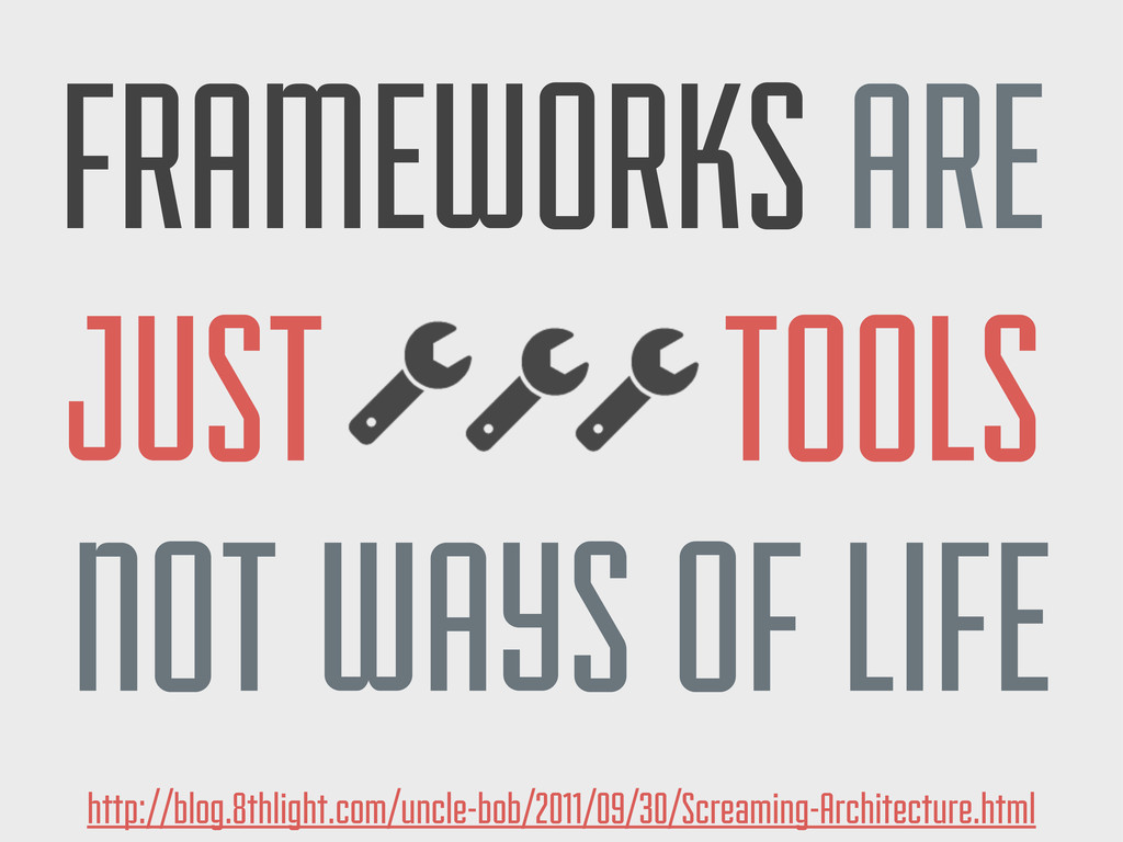 FRAMEWORKS ARE NOT WAYS OF LIFE JUST TOOLS http...