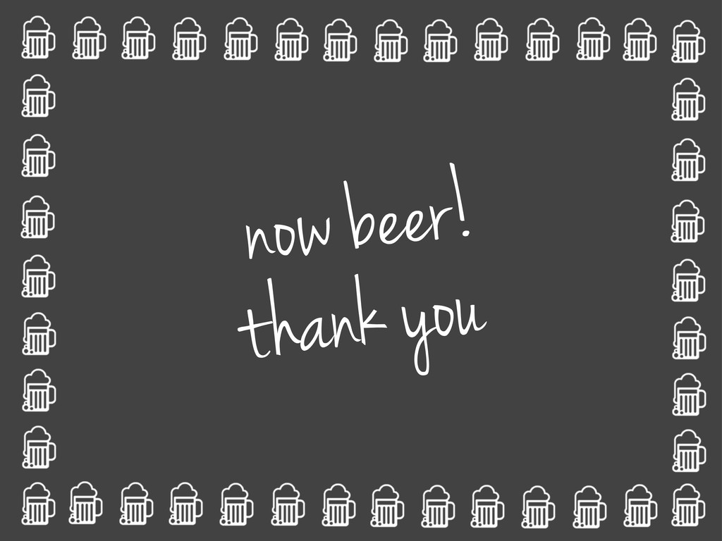 now beer! thank you