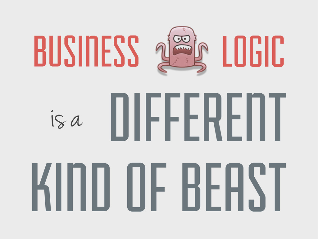BUSINESS is a DIFFERENT LOGIC KIND OF BEAST