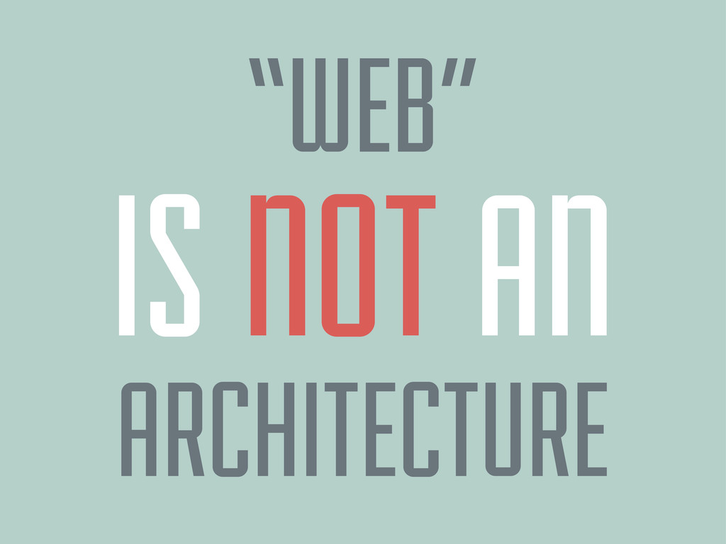 "ARCHITECTURE ""WEB"" IS NOT AN"