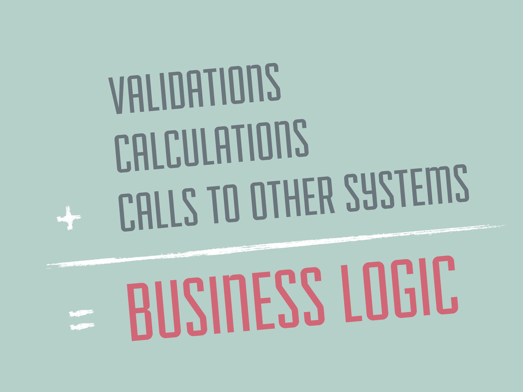 CALCULATIONS VALIDATIONS CALLS TO OTHER SYSTEMS...