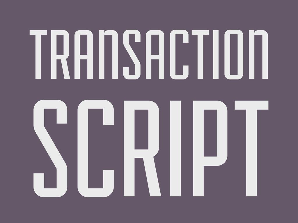 TRANSACTION SCRIPT