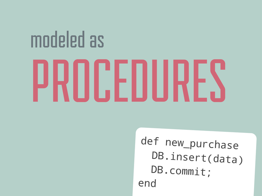 PROCEDURES modeled as def new_purchase DB.inser...