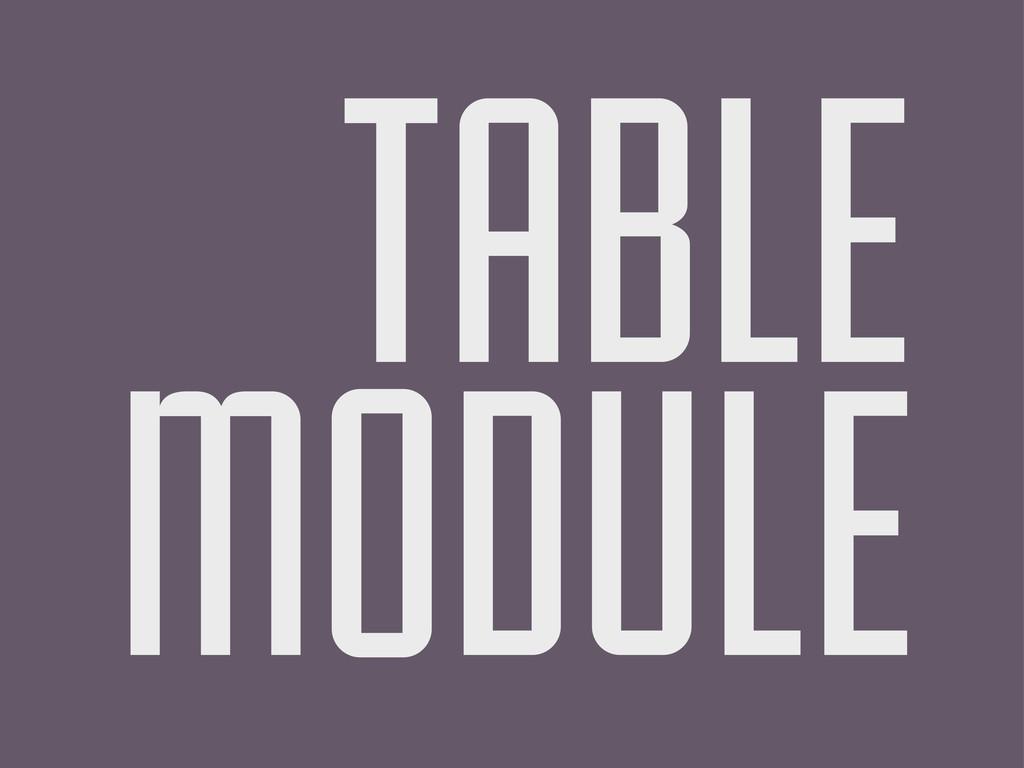 TABLE MODULE