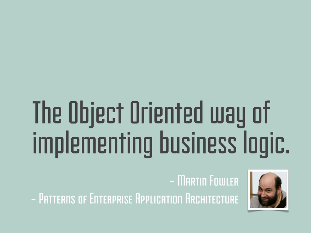 The Object Oriented way of implementing busines...