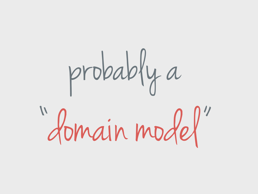 "probably a ""domain model"""