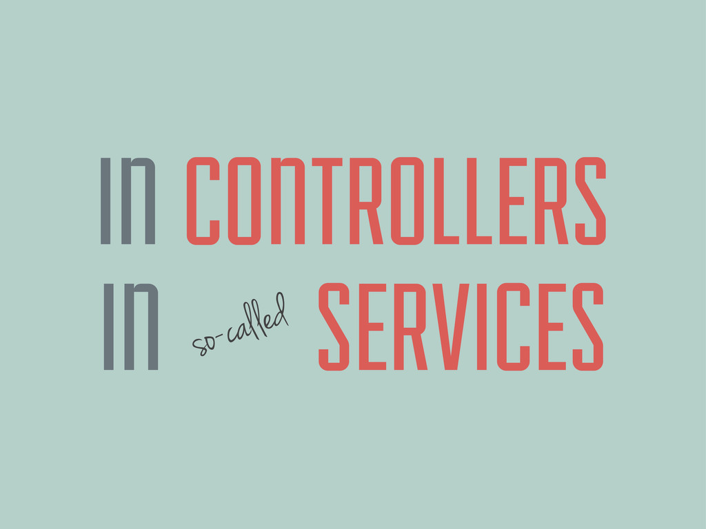 IN CONTROLLERS IN SERVICES so-called