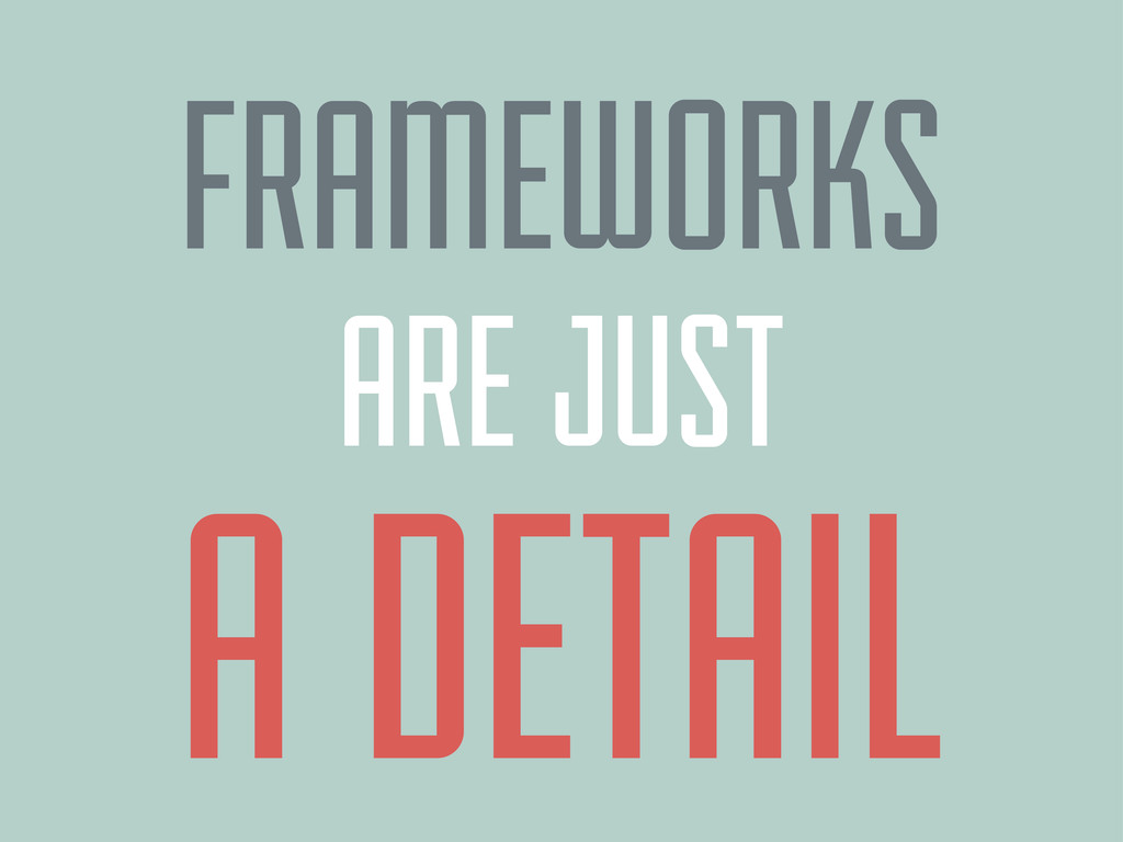 FRAMEWORKS A DETAIL ARE JUST