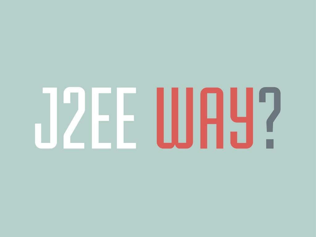 J2EE WAY?