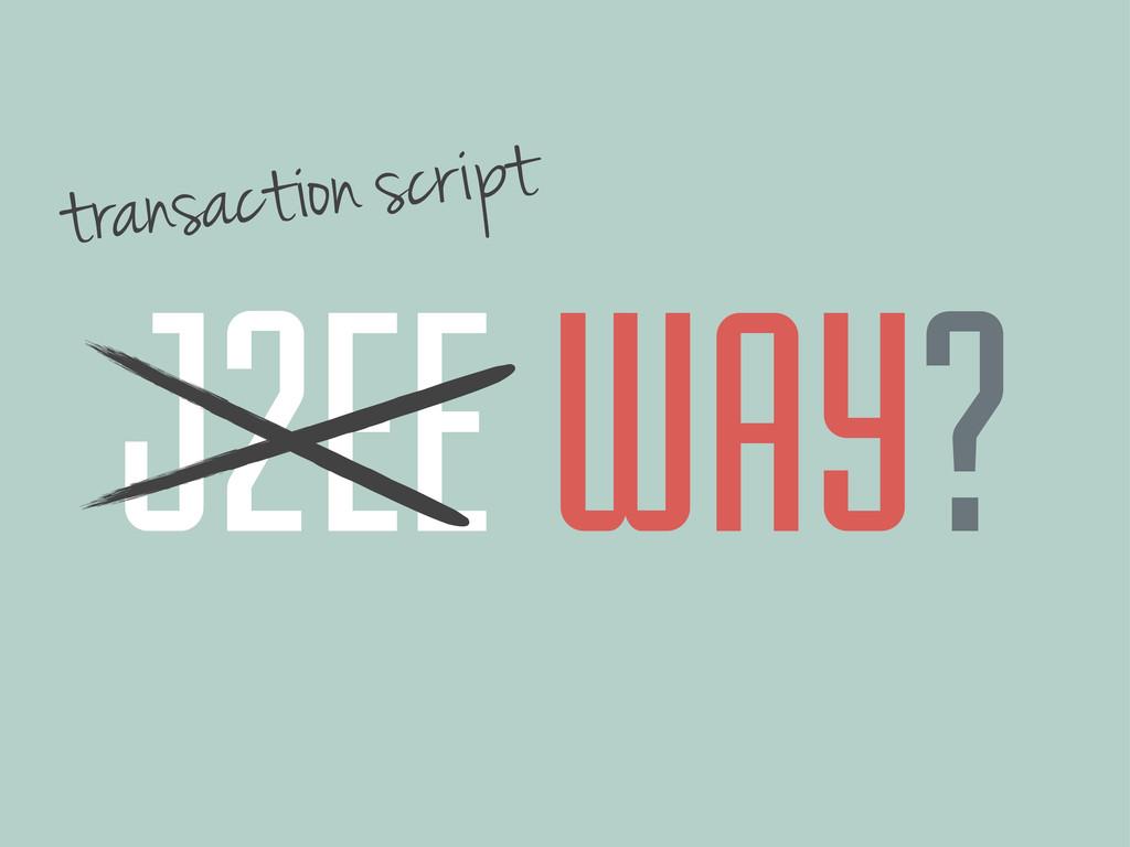 J2EE WAY? transaction script