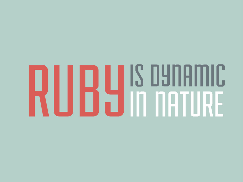 RUBY IS DYNAMIC IN NATURE