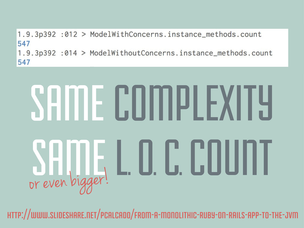 SAME COMPLEXITY SAME L O C COUNT or even bigger...