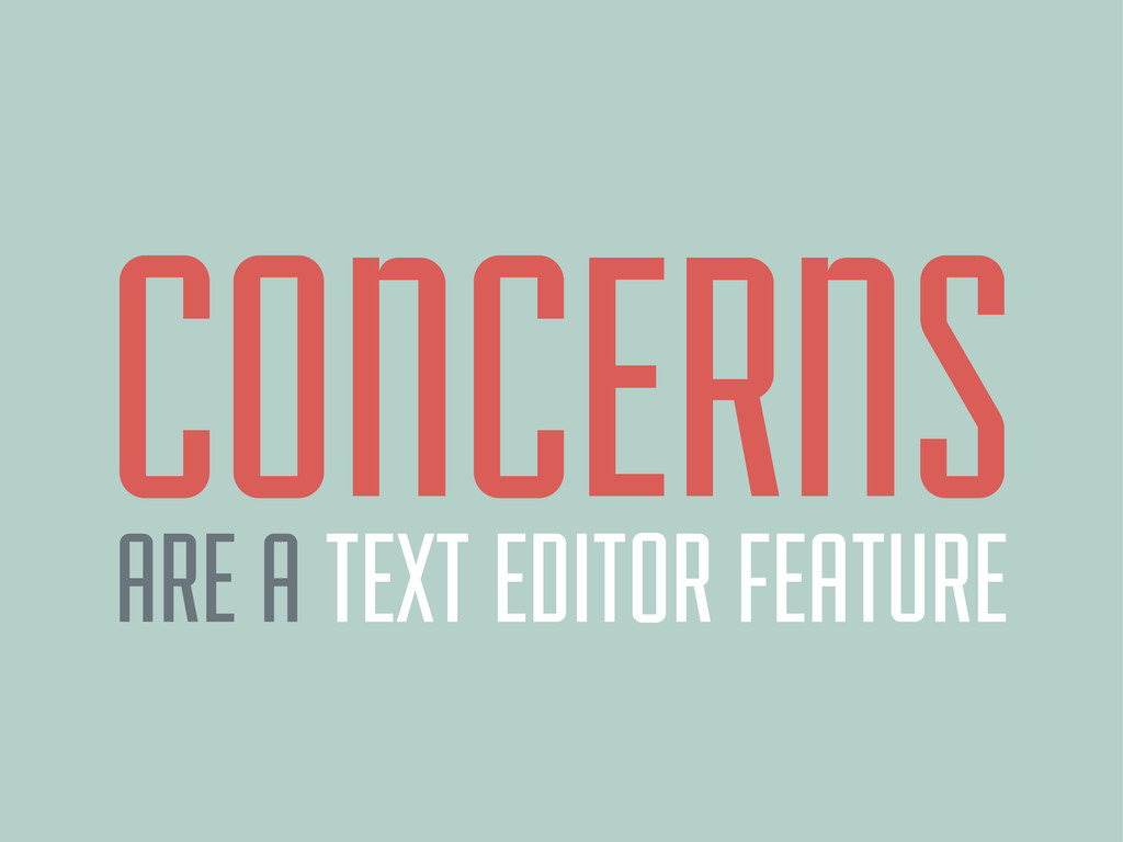 CONCERNS ARE A TEXT EDITOR FEATURE