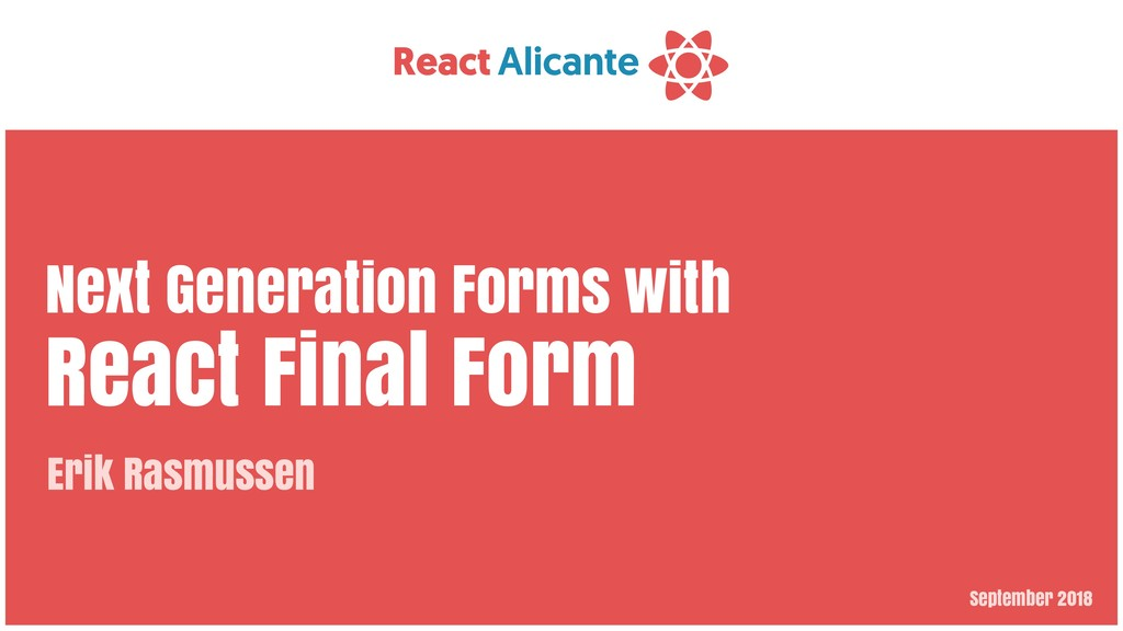 September 2018 Next Generation Forms with React...