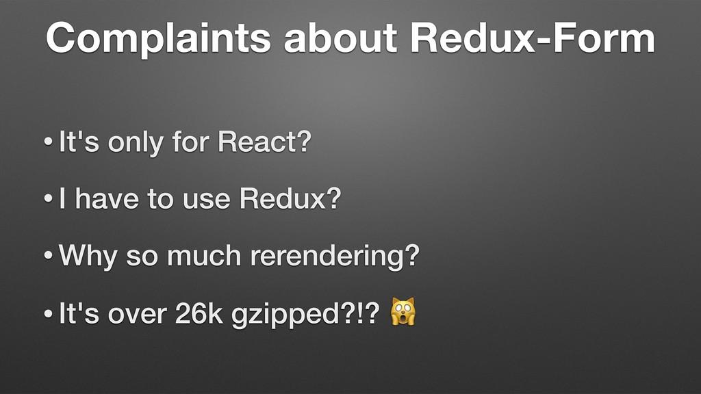Complaints about Redux-Form • It's only for Rea...