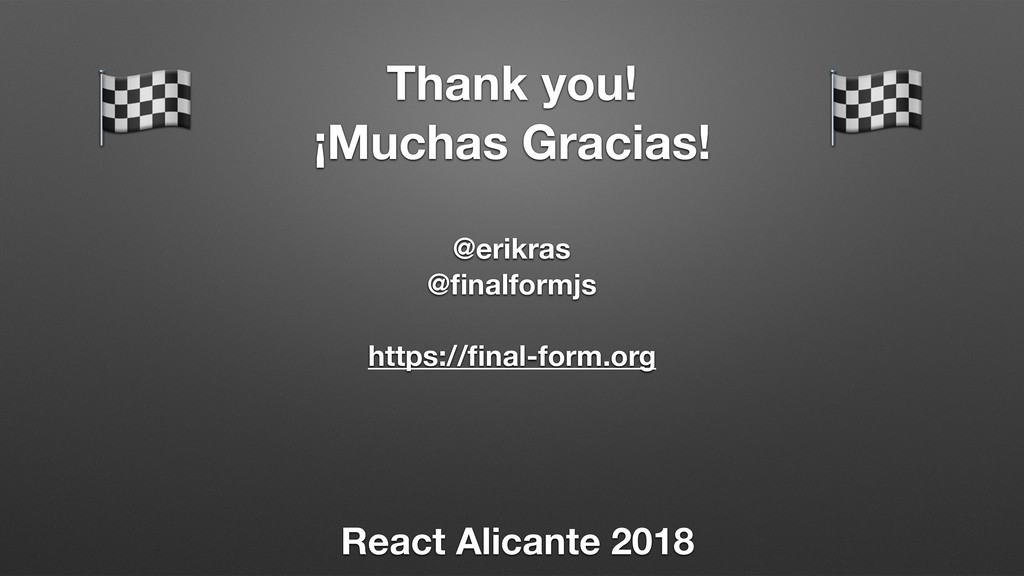 Thank you! ¡Muchas Gracias! @erikras @finalformj...