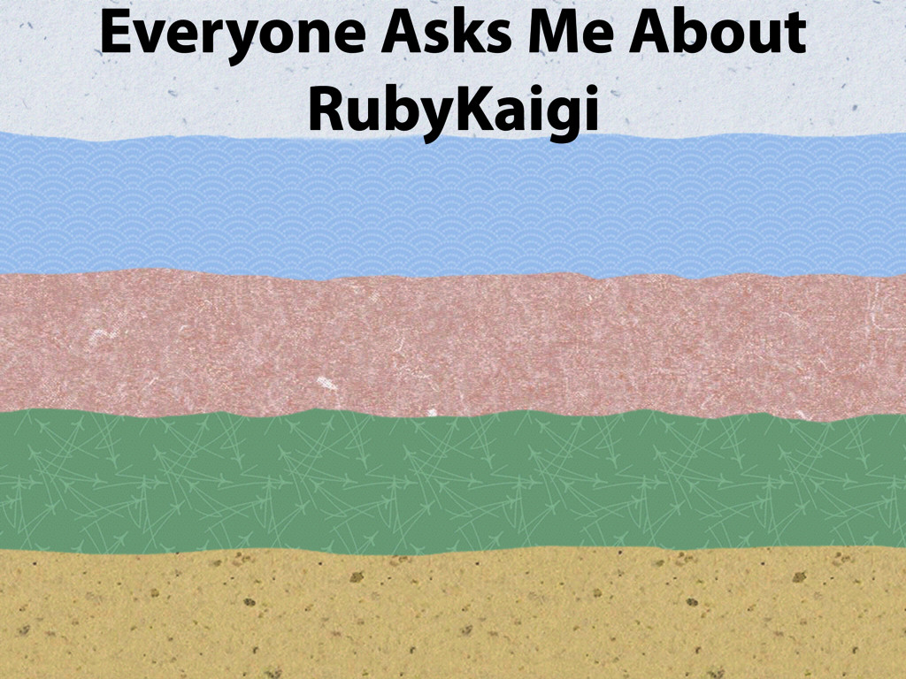 Everyone Asks Me About RubyKaigi