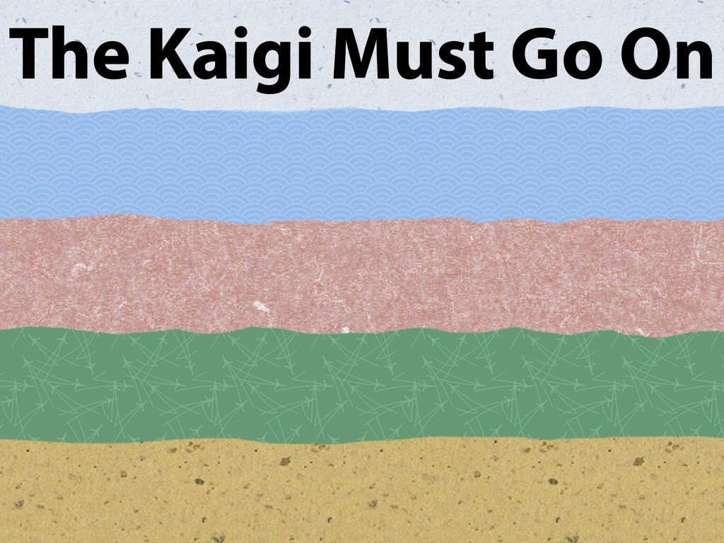 The Kaigi Must Go On