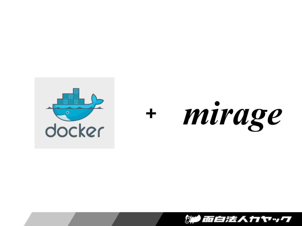 + mirage