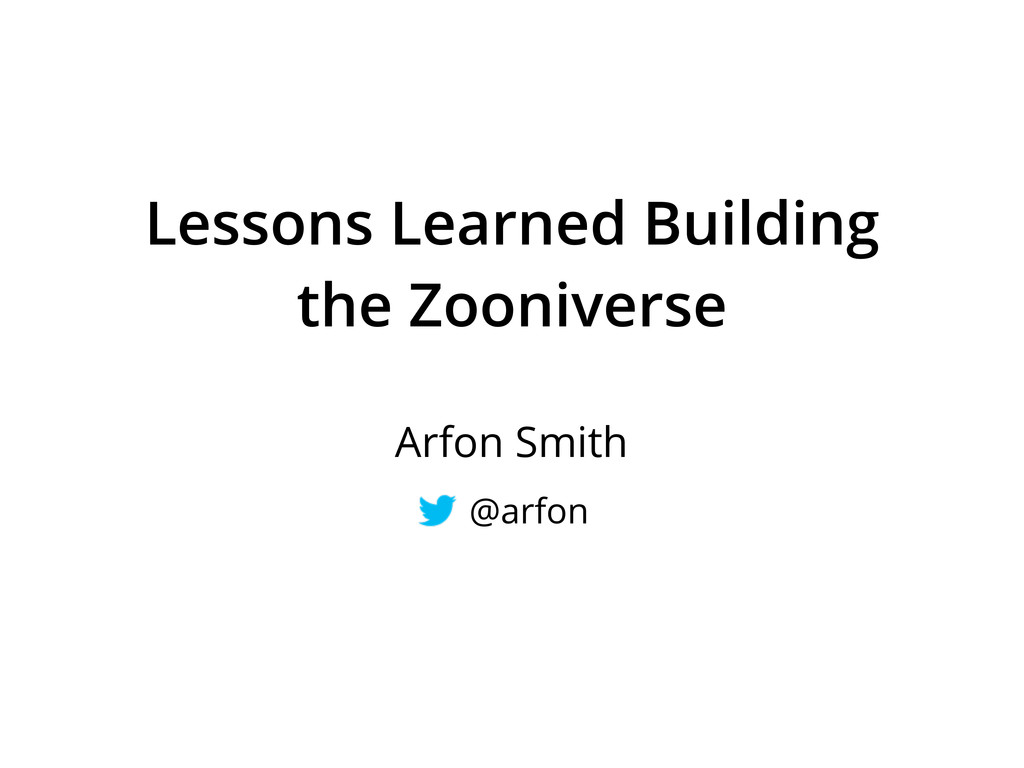 Lessons Learned Building the Zooniverse Arfon S...