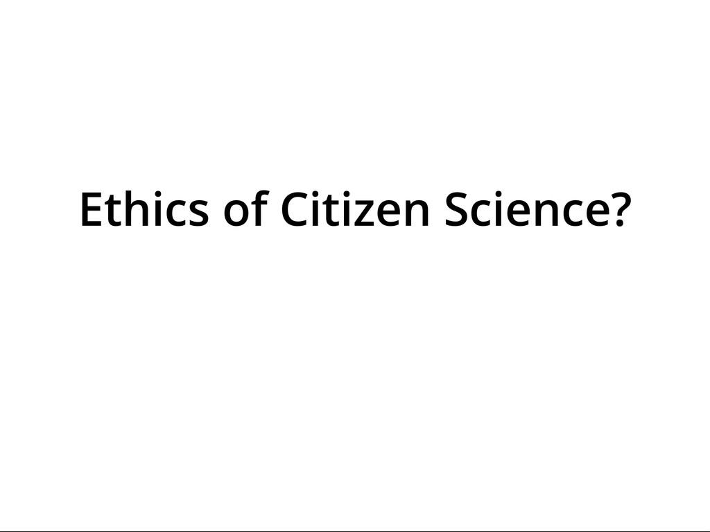 70,000,000 Classifications Ethics of Citizen Sc...