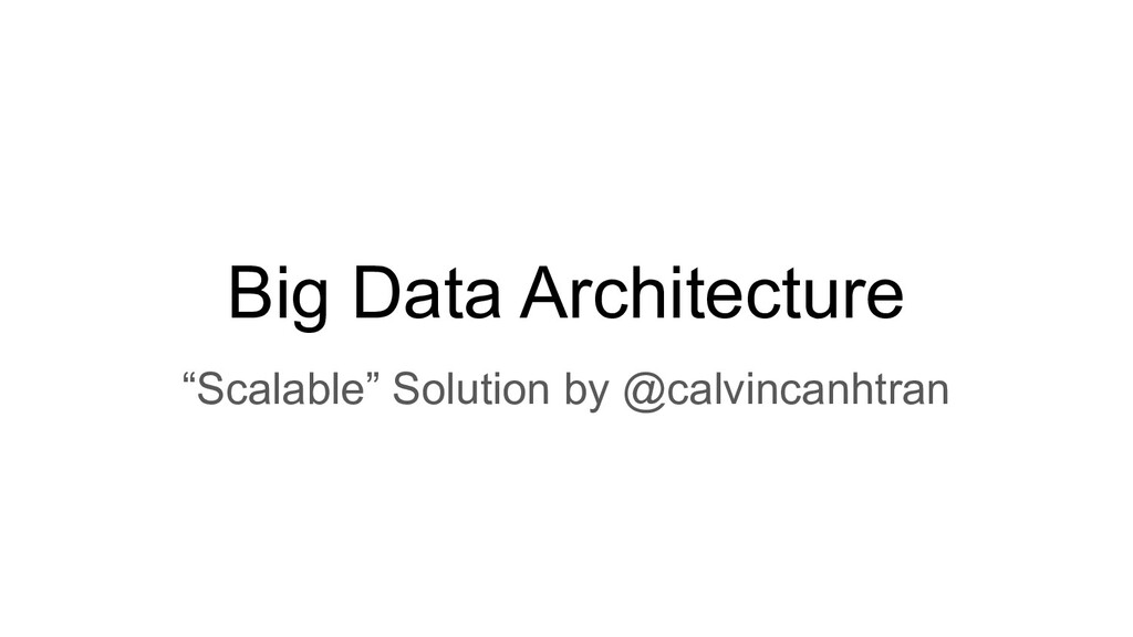 """Big Data Architecture """"Scalable"""" Solution by @c..."""