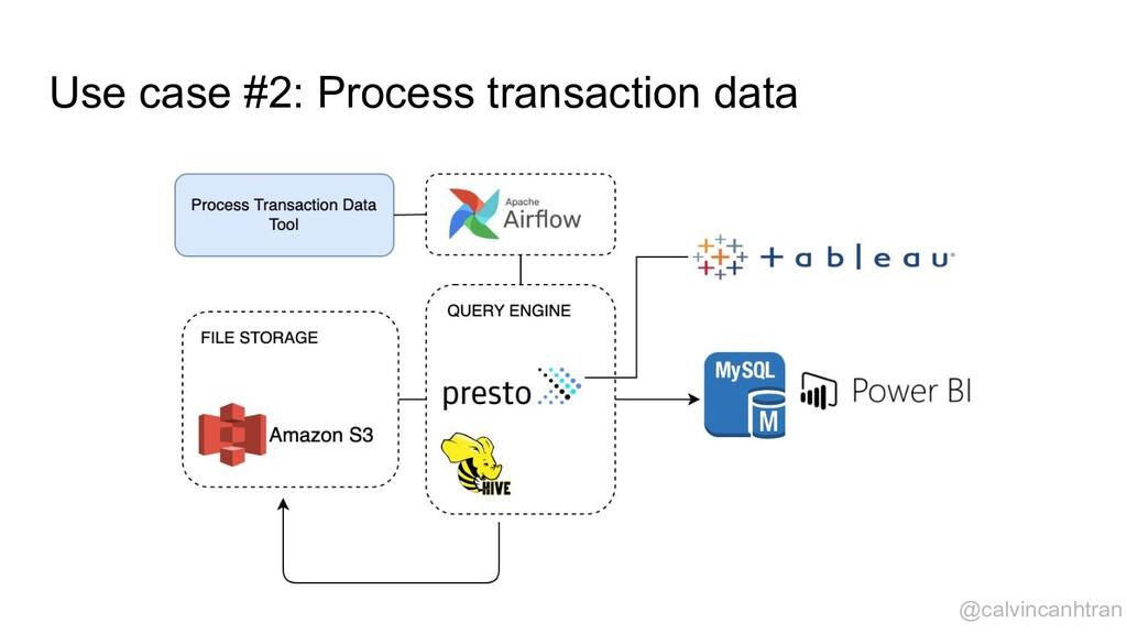 Use case #2: Process transaction data @calvinca...