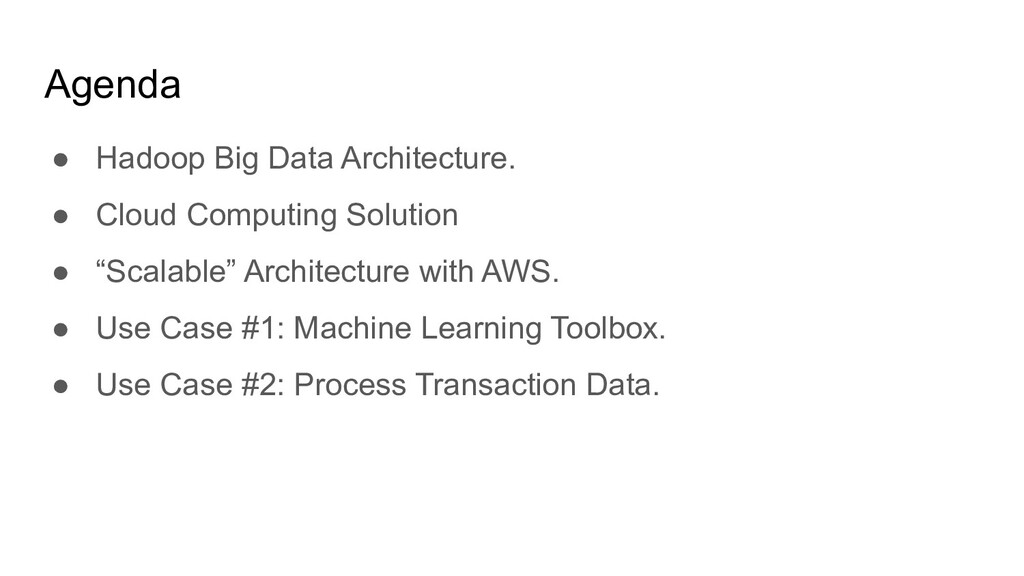 Agenda ● Hadoop Big Data Architecture. ● Cloud ...