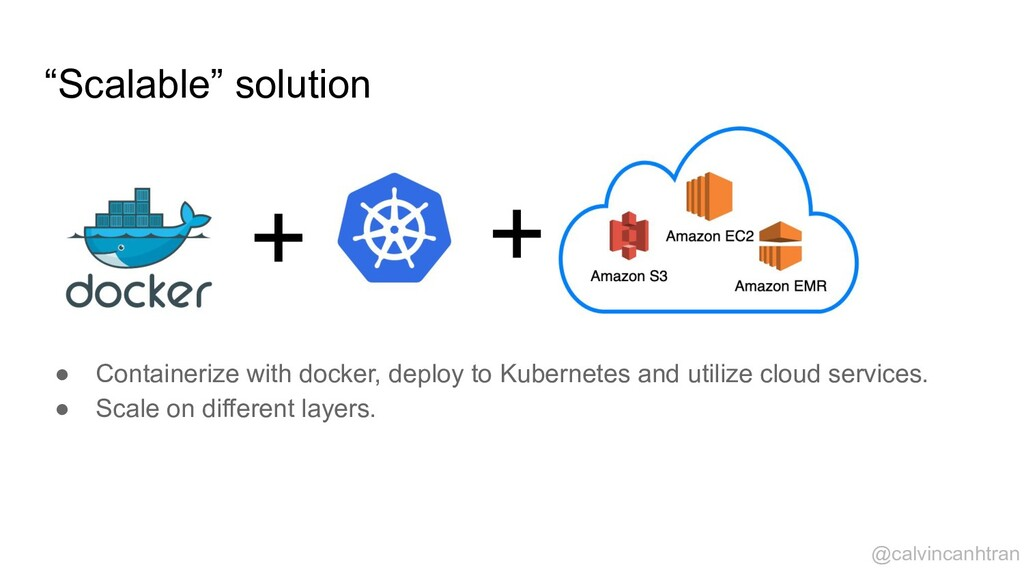 """""""Scalable"""" solution ● Containerize with docker,..."""