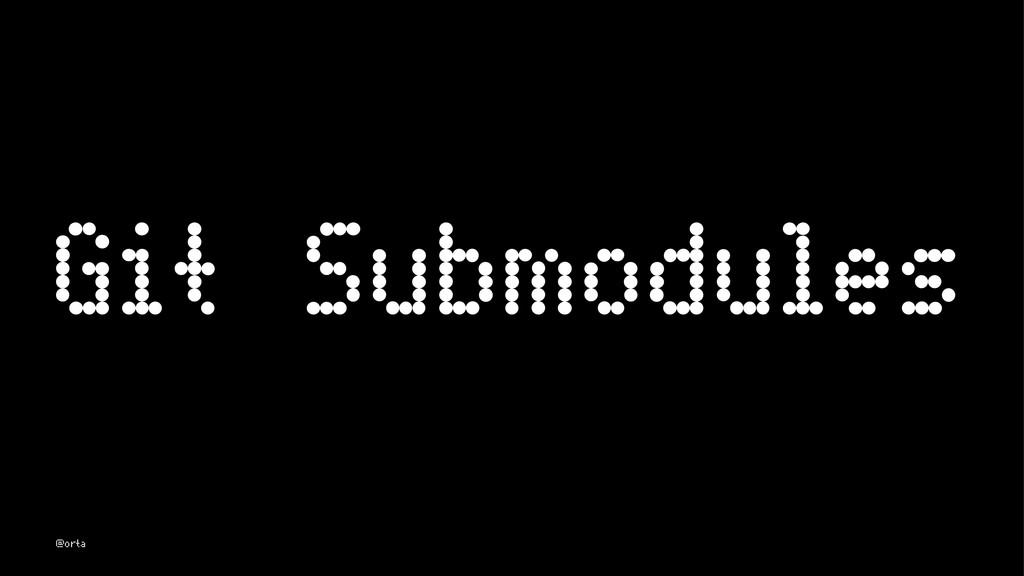 Git Submodules @orta