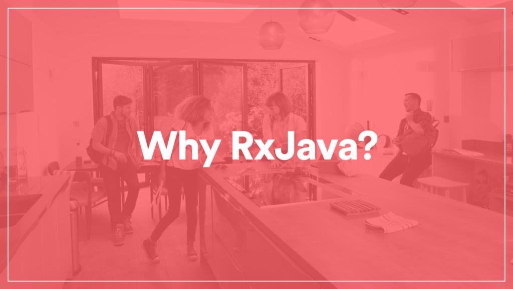 Why RxJava?