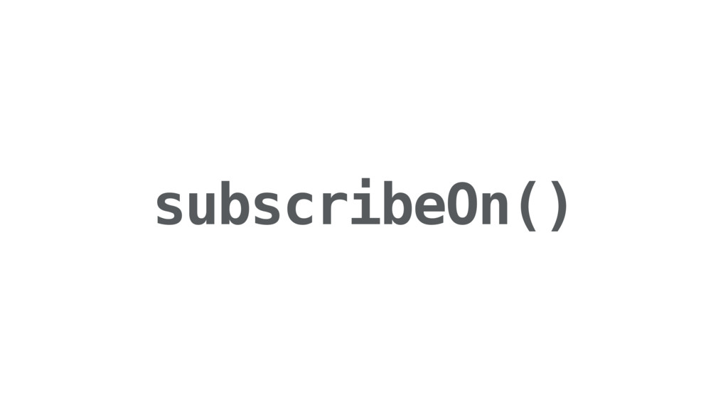 subscribeOn()