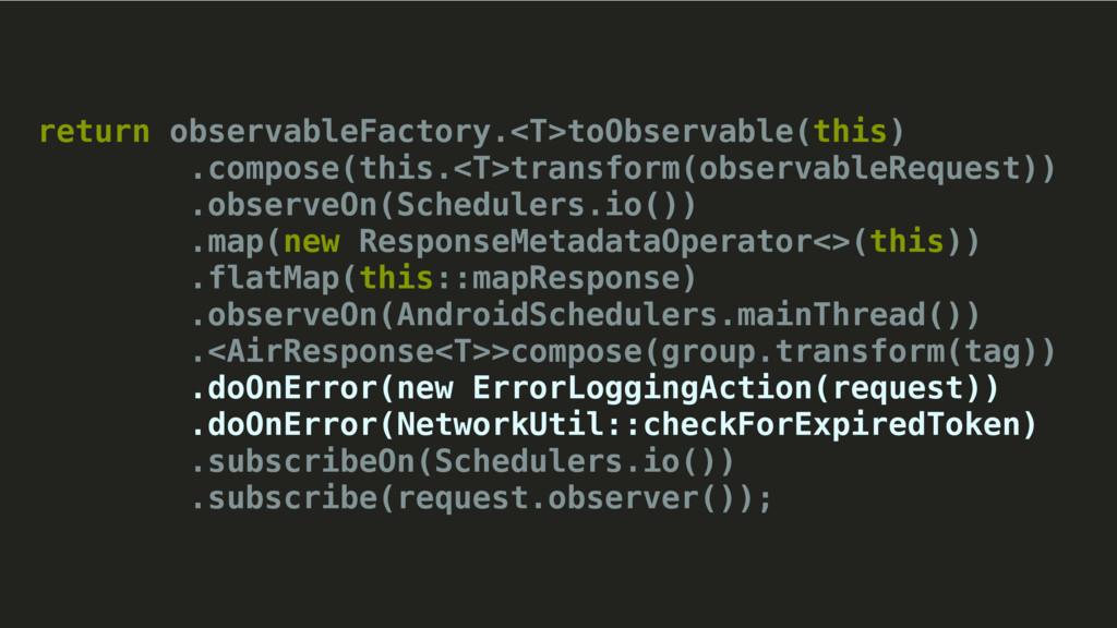 return observableFactory.<T>toObservable(this) ...