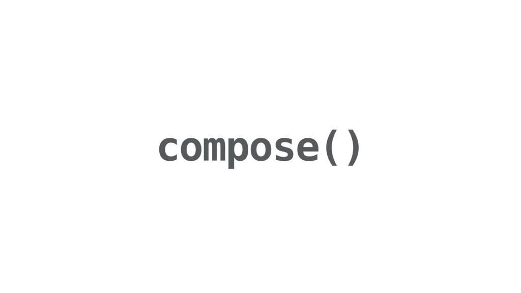 compose()