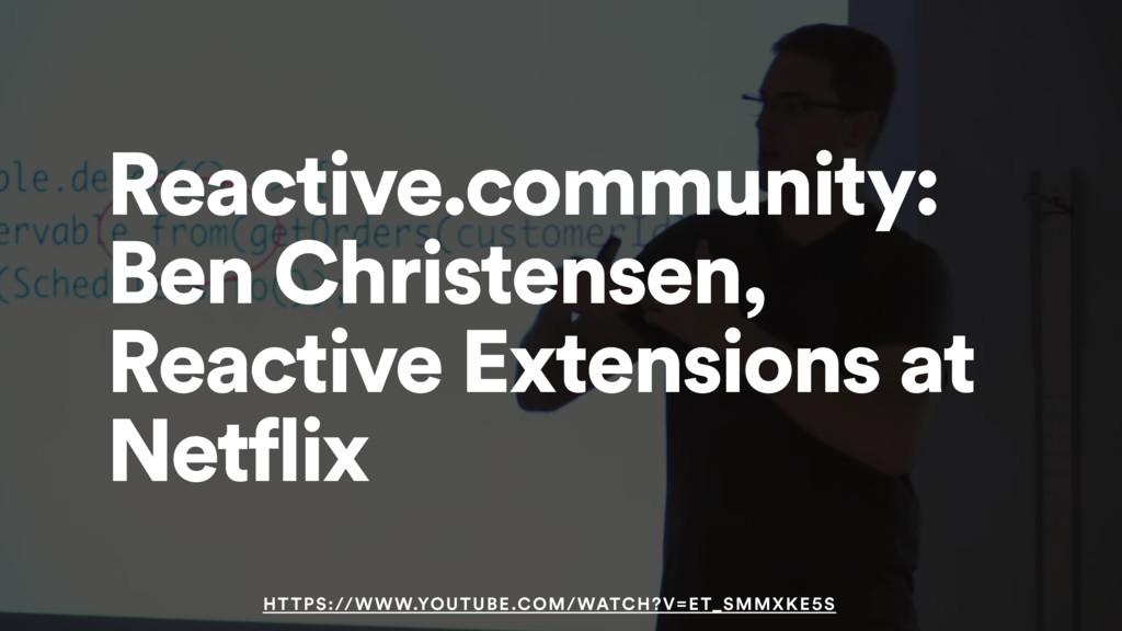 Reactive.community: Ben Christensen, Reactive E...