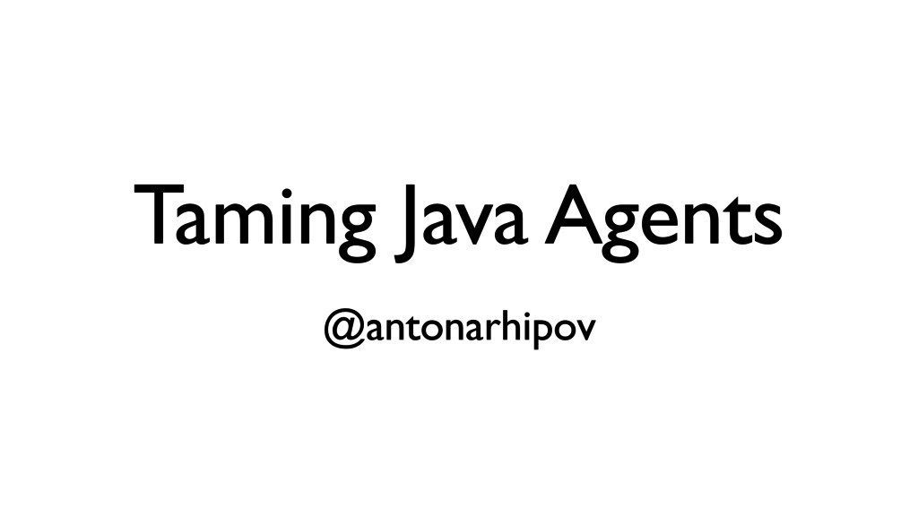 Taming Java Agents @antonarhipov